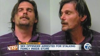 Sex offender arrested for stalking family inside store