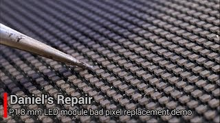 How to repair P1.8mm LED module , LED video wall repair P1.5mm LED repair