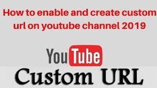 How to enable and create custom url on youtube channel 2019