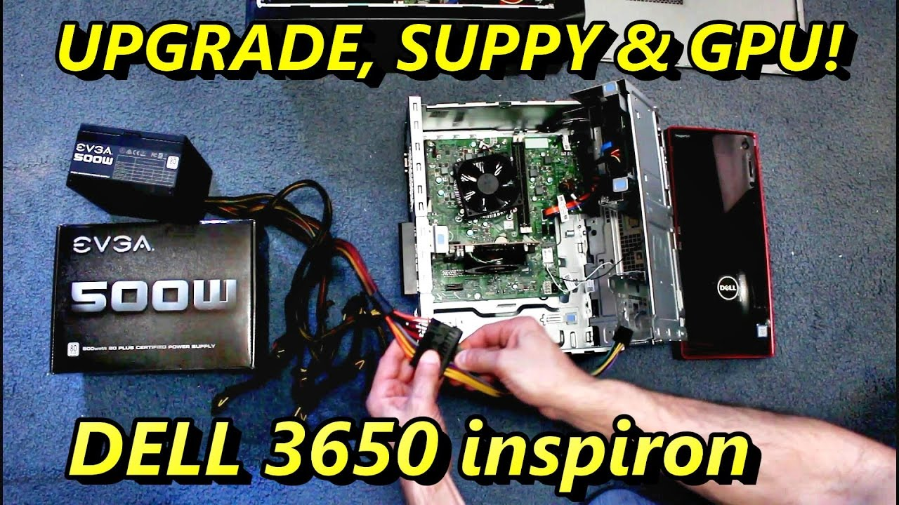 DELL INSPIRON 3650 POWER SUPPLY GRAPHICS CARD UPGRADE VIDEO