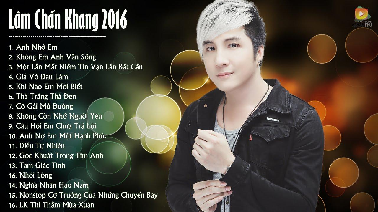Lâm Chấn Khang 2016 – Những Ca Khúc Nhạc Trẻ Hay Nhất Của Lâm Chấn Khang 2016