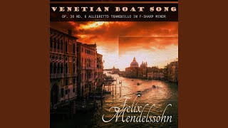 "Felix Mendelssohn: Songs Without Words, Book 2, Op. 30: No. 6 in F-Sharp Minor ""Venetian Boat Song"""