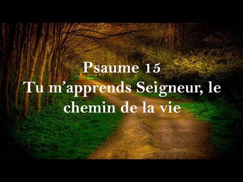Psaume 15: Tu m'apprends Seigneur, le chemin de la vie - YouTube