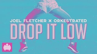 Joel Fletcher & Orkestrated - Drop It Low