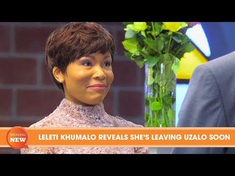 LELETI KHUMALO REVEALS SHE'S LEAVING UZALO SOON
