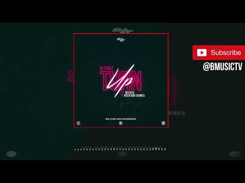 DJ Tunez – Turn Up Ft. Wizkid x Reekado Banks (OFFICIAL AUDIO 2018)