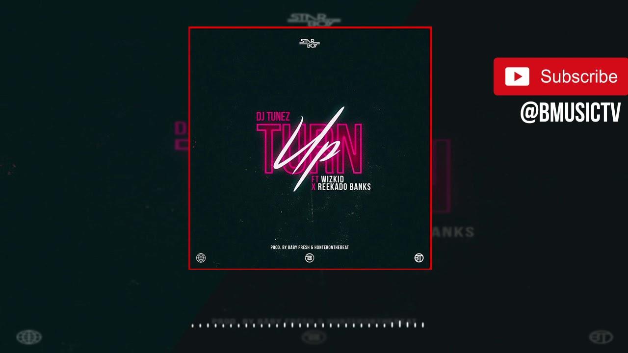 Download DJ Tunez - Turn Up Ft. Wizkid x Reekado Banks (OFFICIAL AUDIO 2018)