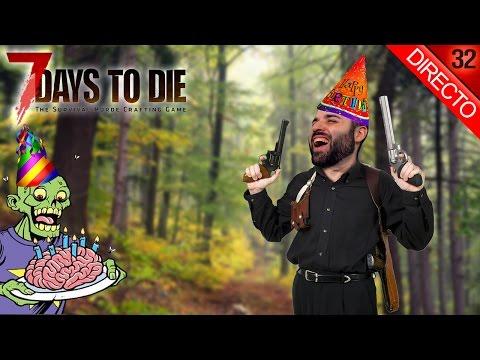 7 DAYS TO DIE #32 | DIRECTO DE CUMPLEAÑOS :D | Gameplay Español