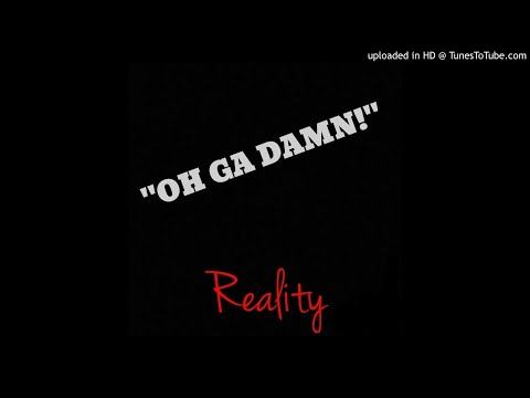 BEST RAP SONG- OH GA DAMN: REALITY