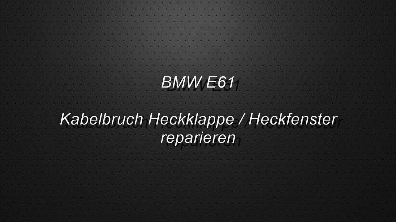 bmw e61 kabelbruch heckklappe heckfenster youtube. Black Bedroom Furniture Sets. Home Design Ideas