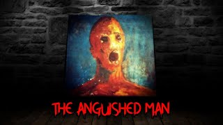 The Anguished Man : An Haunted Painting