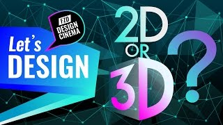 Design Cinema - 2D or 3D?