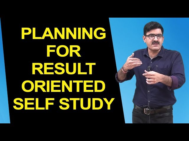 Planning For Result Oriented Self-Study
