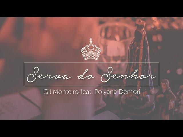 Serva do Senhor - Gil Monteiro (Feat. Polyana Demori)