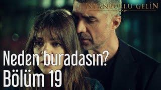 İstanbullu Gelin 19. Bölüm - Neden Buradasın?