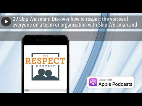 09-skip-weisman:-discover-how-to-respect-the-voices-of-everyone-on-a-team-or-organization-with-skip