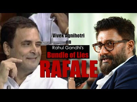 Vivek Agnihotri exposes Rahul Gandhi's bundle of lies in Rafale