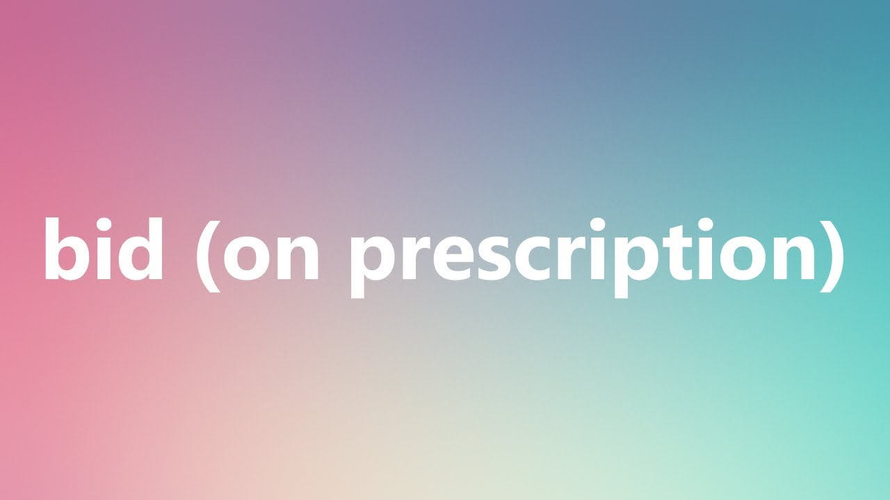 Bid (on prescription) - Medical Definition and Pronunciation