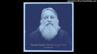 Robert Wyatt - Turn Things Upside Down (with Happy End), 2014.