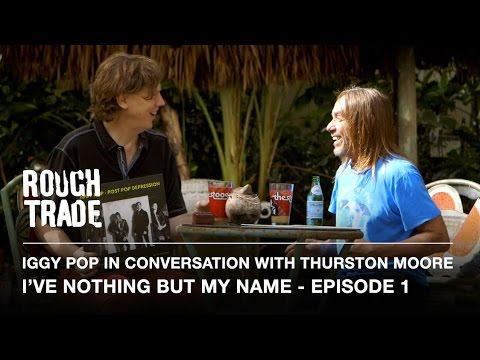I'VE NOTHING BUT MY NAME - Iggy Pop in Conversation With Thurston Moore (Episode 1)