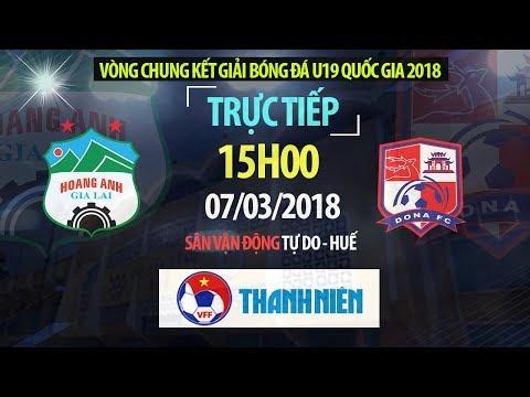 TRỰC TIẾP | U19 Hoàng Anh Gia Lai vs U19 Đồng Nai | VCK U19 Quốc Gia 2018
