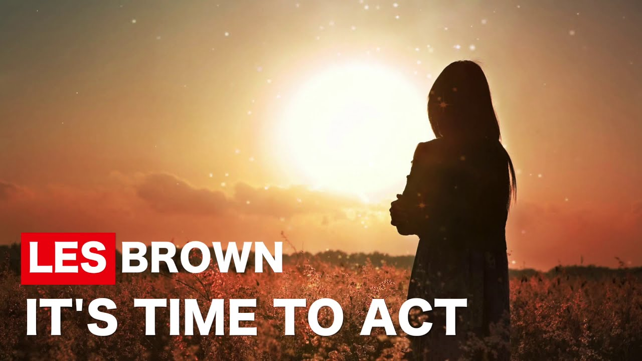 Time to Act - Les Brown Motivation Video - Invest in yourself