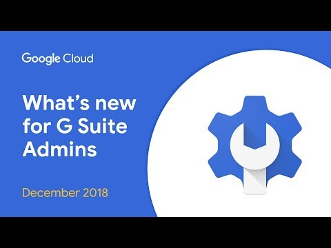 What's New for G Suite Admins? - December 2018 Edition