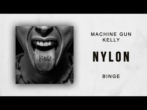 Machine Gun Kelly - Nylon (Binge)