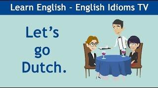 Learn / Teach English Idioms: Let's go Dutch