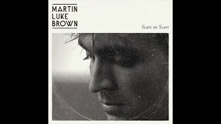 Martin Luke Brown - Scars On Scars (Official Video)