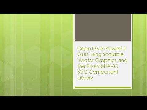 Powerful GUIs using SVG and the RiverSoftAVG Component Library with Tom Grubb - CodeRage XI