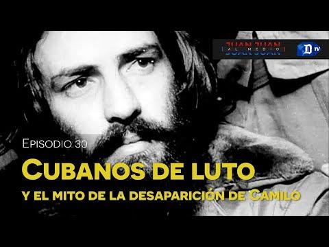 Juan Juan AL MEDIO Ep.30 / Cubanos de luto y EL MITO DE LA DESAPARICIÓN DE CAMILO CIENFUEGOS