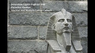 Jerusalem Lights Podcast #48 - Parashat Shemot: Ancient and Modern Cancel Culture