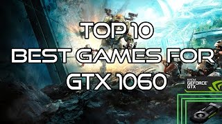 Top 10 Best Games For GTX 1060 |HIGH GRAPHIC| 2017