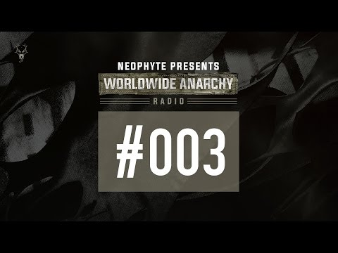 003 | Neophyte presents: Worldwide Anarchy Radio