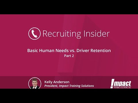 Recruiting Insider #12 - Basic Human Needs vs. Driver Retention, Part 2