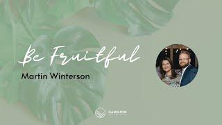 Sunday 7th February: Be Fruitful by Martin Winterson
