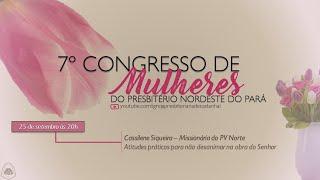 7º CONGRESSO DE MULHERES DO PNPA - DIA 1 |  Missionária Cassilene Siqueira