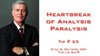 Interviewing and Interrogation | Heartbreak of Analysis Paralysis | Tip # 23 of 101 Tips