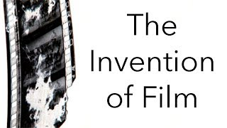 The History of Film: The Invention of Film