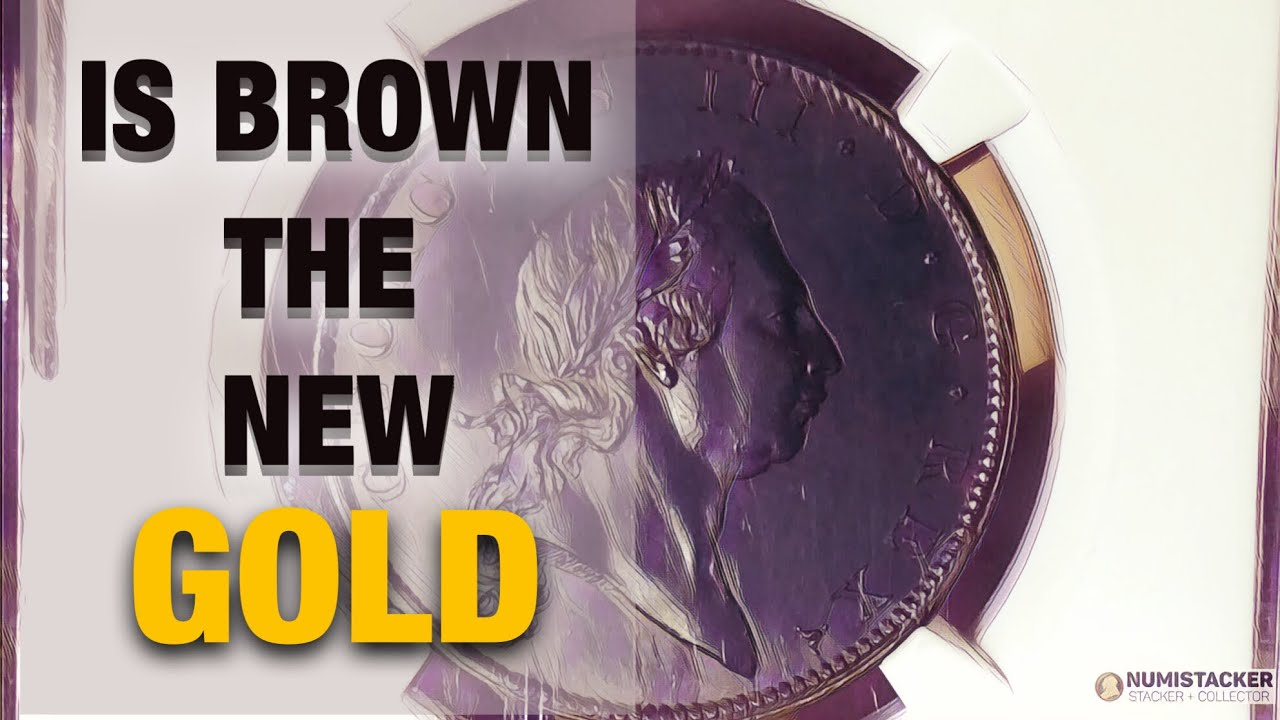 An alternative path for gold coin collectors or - Is BROWN the new GOLD? 4