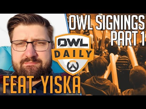 OWL Signings Part 1 feat. Yiska - Overwatch League Daily