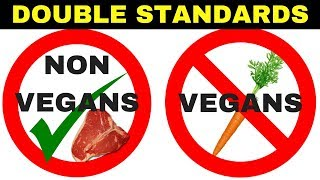 Double Standards That Annoy Vegans!
