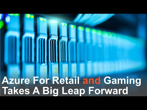 Azure Gets Retail, Boosts Gaming Performance