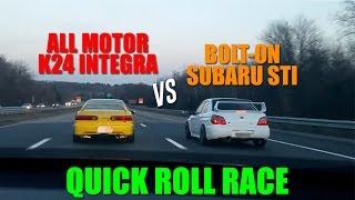 All motor K24 Integra Type R vs Bolt On Subaru STI   Roll race