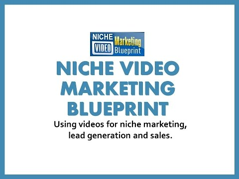 Niche Video Marketing Blueprint – Using videos for niche marketing,  lead generation and sales