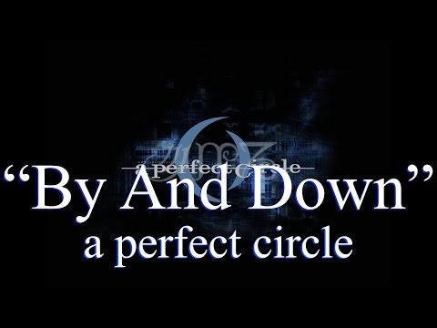a perfect circle -  By and Down (Lyrics)