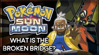 Pokémon Sun and Moon | What is the Broken Bridge?