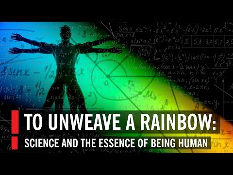 Brian Greene in To Unweave a Rainbow: Science and the Essence of Being Human