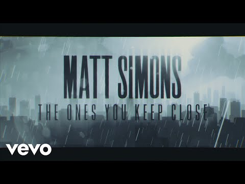 Matt Simons - The Ones You Keep Close (Official Lyric Video)
